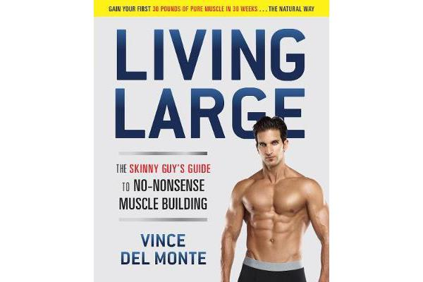Living Large - The Skinny Guy's Guide to No-Nonsense Muscle Building
