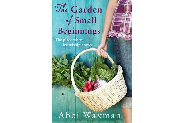 The Garden of Small Beginnings - A gloriously funny and heart-warming read