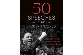 50 Speeches That Made the Modern World - Famous Speeches from Women's Rights to Human Rights