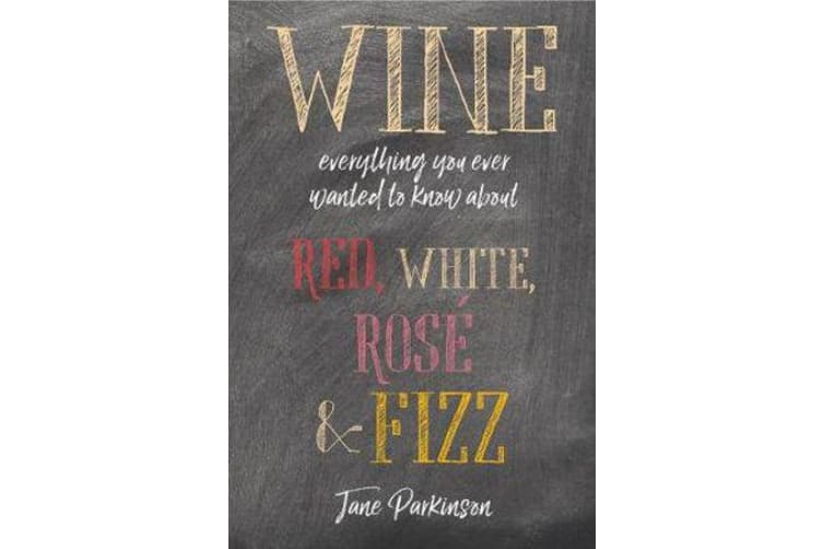 Wine - Everything You Ever Wanted to Know About Red, White, Rose & Fizz
