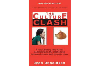 Culture Clash - A Revolutionary New Way of Understanding the Relationship Between Humans and Domestic Dogs