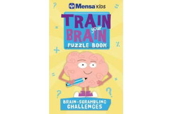 Mensa Kids - Train Your Brain Puzzle Book: Brain-Scrambling Challenges