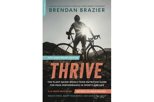 Thrive - The Plant-Based Whole Foods Way to Staying Healthy for Life