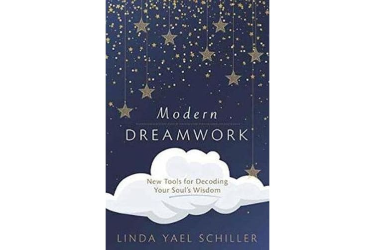 Modern Dreamwork - New Tools for Decoding Your Soul's Wisdom