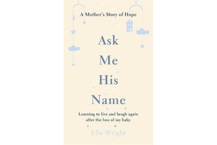 Ask Me His Name - Learning to live and laugh again after the loss of my baby