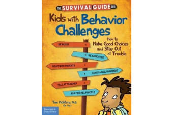 The Survival Guide for Kids with Behavior Challenges - How to Make Good Choices and Stay out of Trouble