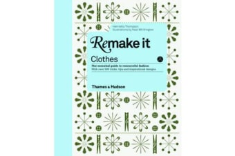 Remake It: Clothes - The Essential Guide to Resourceful Fashion: With over 500 tricks, tips and inspirational designs