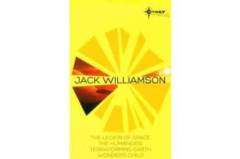 Jack Williamson SF Gateway Omnibus - The Legion of Space, The Humanoids, Terraforming Earth, Wonder's Child