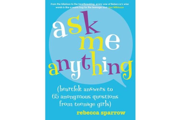 Ask Me Anything (heartfelt answers to 65 anonymous questions from teenage girls)
