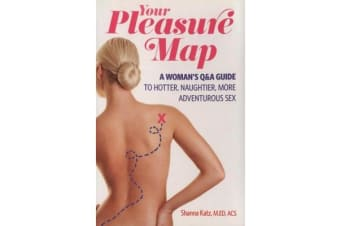 Pleasure Map - A Q&A, Pick-Your-Passion Approach for Hotter, Naughtier, More Adventurous Sex