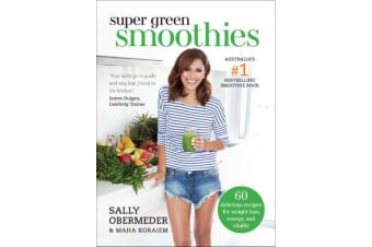 Super Green Smoothies - 60 Delicious Recipes for Weight Loss, Energy and Vitality