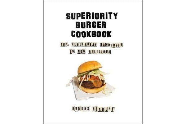 Superiority Burger Cookbook - The Vegetarian Hamburger Is Now Delicious