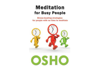 Meditation for Busy People - Stress-Beating Strategies for People with No Time to Meditate