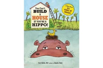 You Can't Build a House If You're a Hippo!