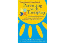 Parenting with Theraplay (R) - Understanding Attachment and How to Nurture a Closer Relationship with Your Child