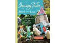 Sewing Tales to Stitch and Love - 18 Toy Patterns for the Storytelling Sewist