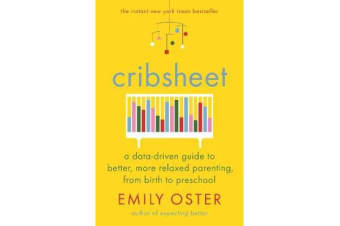 Cribsheet - A Data-Driven Guide to Better, More Relaxed Parenting, from Birth to Preschool