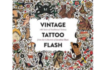 Vintage Tattoo Flash - 100 Years of Traditional Tattoos from the Collection of Jonathan Shaw