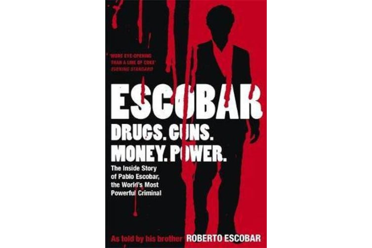 Escobar - The Inside Story of Pablo Escobar, the World's Most Powerful Criminal