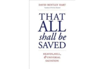 That All Shall Be Saved - Heaven, Hell, and Universal Salvation