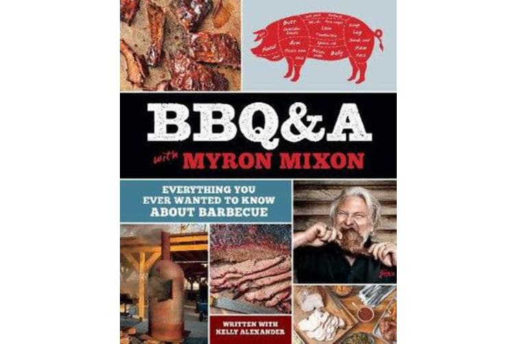 BBQ&A with Myron Mixon - Everything You Ever Wanted to Know About Barbecue