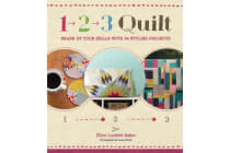 1, 2, 3 Quilt - Shape Up Your Skills with 24 Stylish Projects