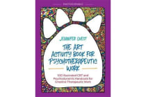 The Art Activity Book for Psychotherapeutic Work - 100 Illustrated CBT and Psychodynamic Handouts for Creative Therapeutic Work