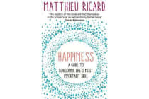 Happiness - A Guide to Developing Life's Most Important Skill