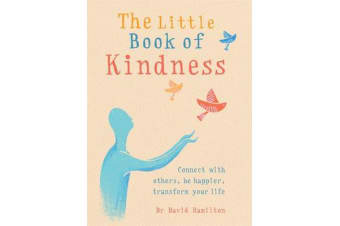The Little Book of Kindness - Connect with others, be happier, transform your life