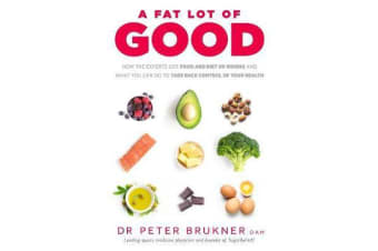 A Fat Lot of Good - How the Experts Got Food and Diet So Wrong and What You Can Do to Take Back Control of Your Health
