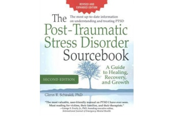 The Post-Traumatic Stress Disorder Sourcebook, Revised and Expanded Second Edition - A Guide to Healing, Recovery, and Growth