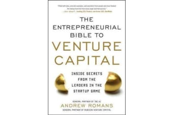 THE ENTREPRENEURIAL BIBLE TO VENTURE CAPITAL - Inside Secrets from the Leaders in the Startup Game