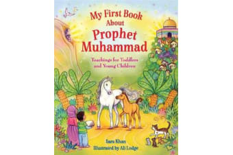 My First Book About Prophet Muhammad - Teachings for Toddlers and Young Children