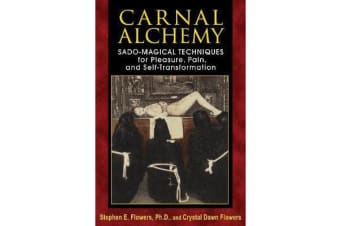 Carnal Alchemy - Sado-Magical Techniques for Pleasure, Pain, and Self-Transformation