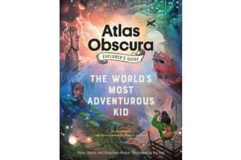 The Atlas Obscura Explorer's Guide for the World's Most Adventurous Kid - 47 countries, 100 extraordinary places to visit