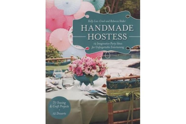 Handmade Hostess - 12 Imaginative Party Ideas for Unforgettable  Entertaining 36 Sewing & Craft Projects * 12 Desserts