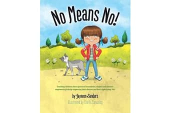 No Means No! - Teaching Personal Boundaries, Consent; Empowering Children by Respecting Their Choices and Right to Say 'no!'