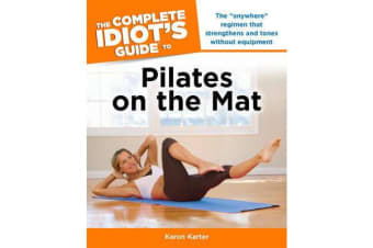 The Complete Idiot's Guide to Pilates on the Mat