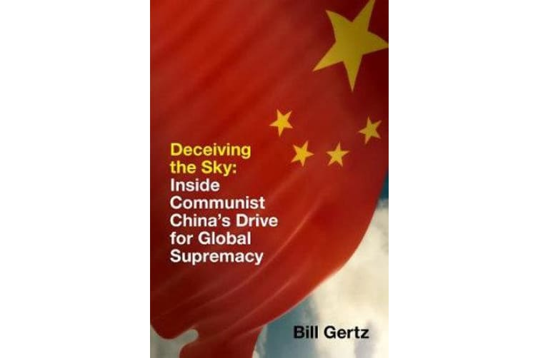 Deceiving the Sky - Inside Communist China's Drive for Global Supremacy