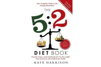 The 5:2 Diet Book - Feast for 5 Days a Week and Fast for 2 to Lose Weight, Boost Your Brain and Transform Your Health