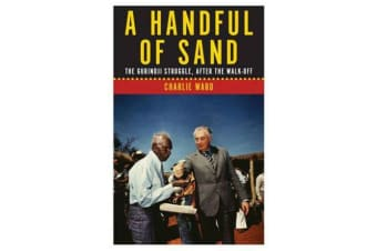 A Handful of Sand - The Gurindji Struggle, After the Walk-Off