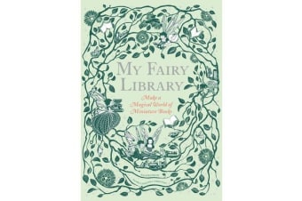 My Fairy Library - Make a Magical World of Miniature Books