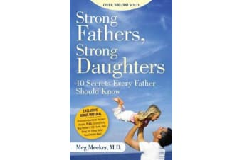 Strong Fathers, Strong Daughters - 10 Secrets Every Father Should Know