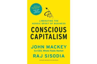 Conscious Capitalism, With a New Preface by the Authors - Liberating the Heroic Spirit of Business