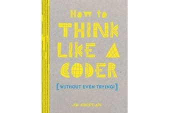 How to Think Like a Coder - Without Even Trying