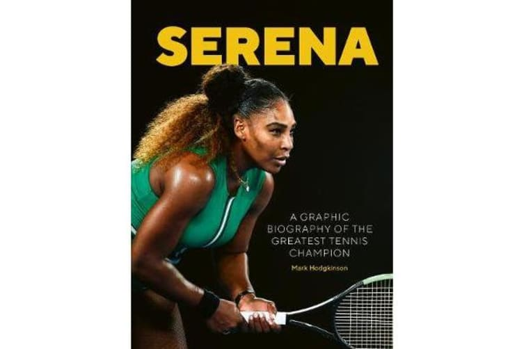 Serena - A graphic biography of the greatest tennis champion