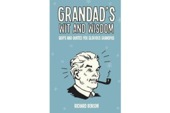 Grandad's Wit and Wisdom - Quips and Quotes for Glorious Grandpas