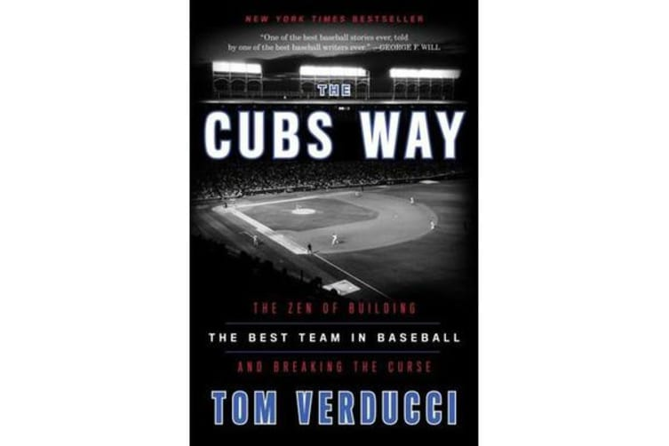 Cubs Way - The Zen of Building the Best Team in Baseball and Breaking the Curse