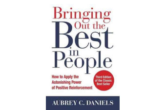 Bringing Out the Best in People - How to Apply the Astonishing Power of Positive Reinforcement, Third Edition