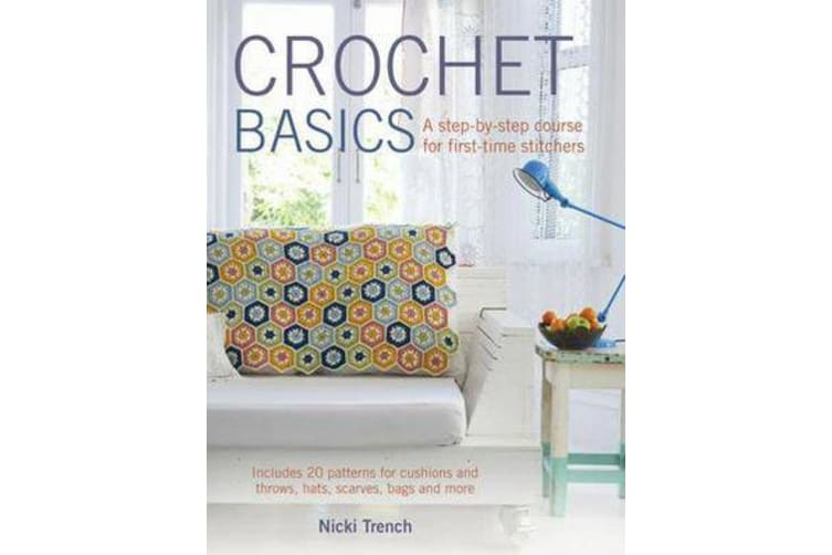 Crochet Basics - A Step-by-Step Course for First-Time Stitchers